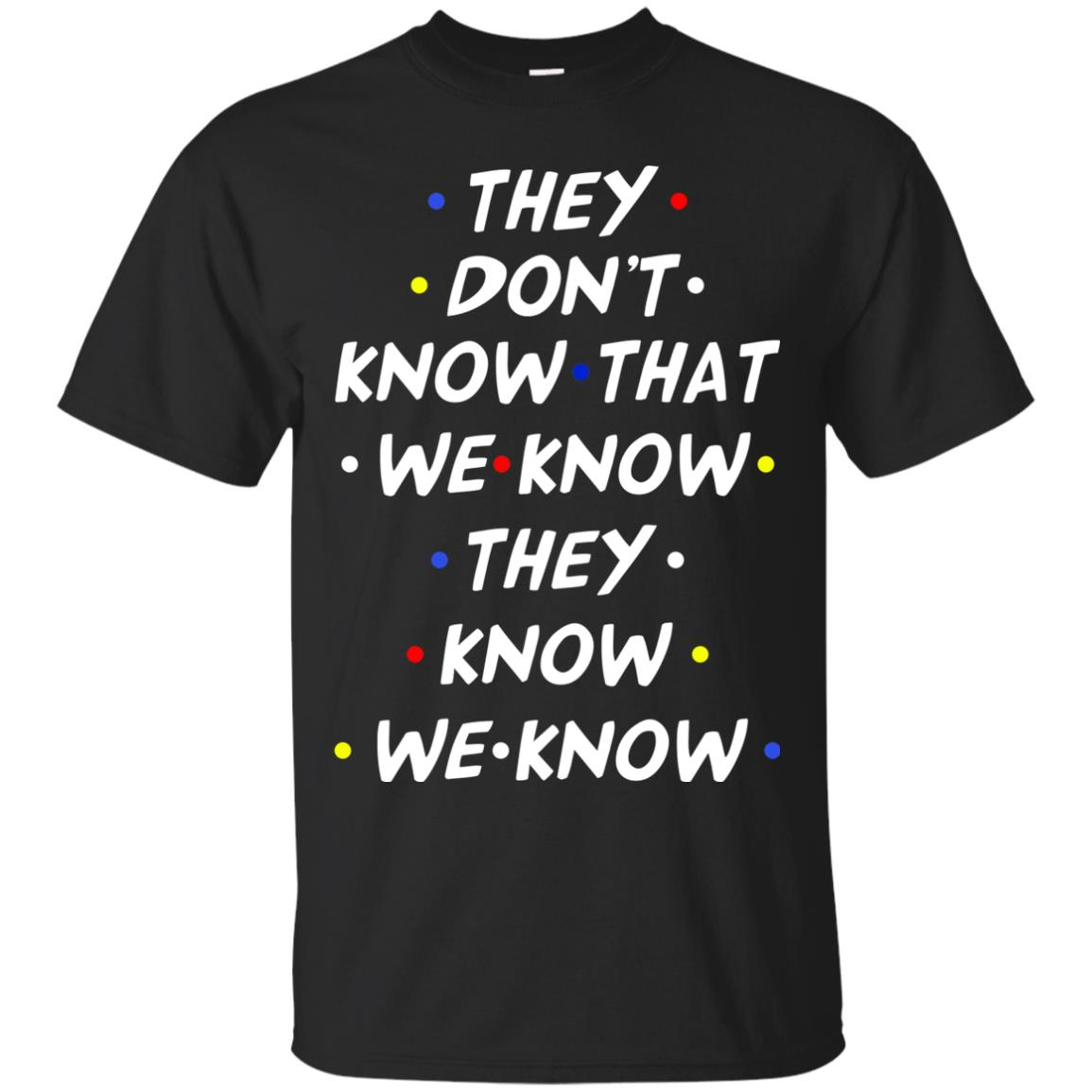 image 524px They dont know that we know they know we know shirt, hoodies, tank
