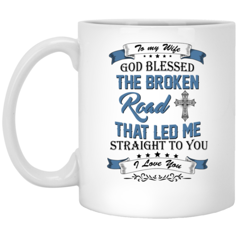 image 529 490x490px To My Wife Mug God Blessed The Broken Road That Led Me Straight To You Coffee Mug