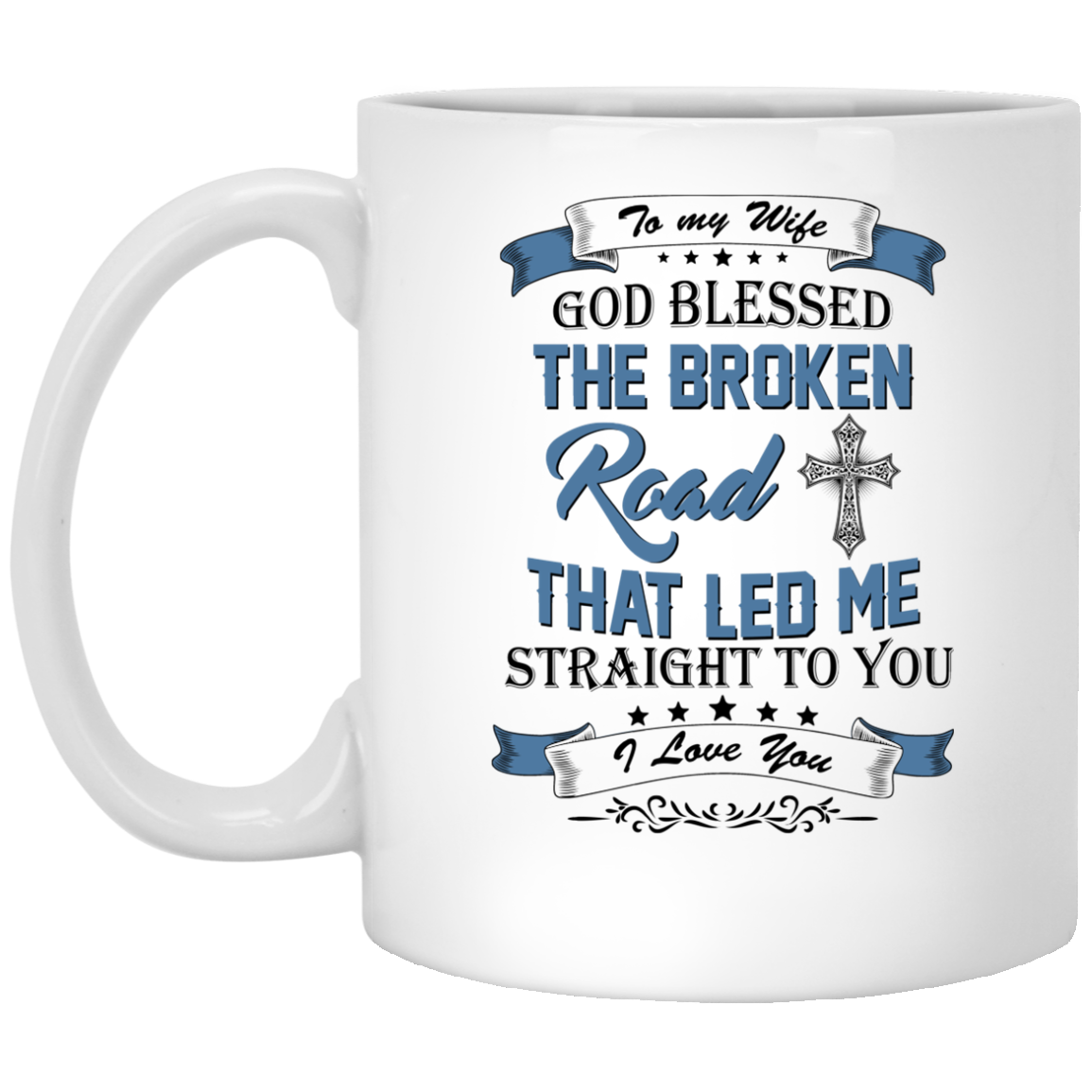 image 529px To My Wife Mug God Blessed The Broken Road That Led Me Straight To You Coffee Mug