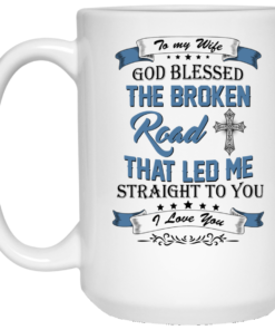 image 530 247x296px To My Wife Mug God Blessed The Broken Road That Led Me Straight To You Coffee Mug