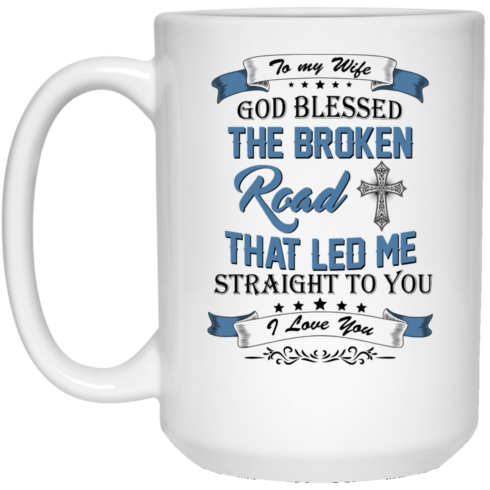 image 530 490x490px To My Wife Mug God Blessed The Broken Road That Led Me Straight To You Coffee Mug