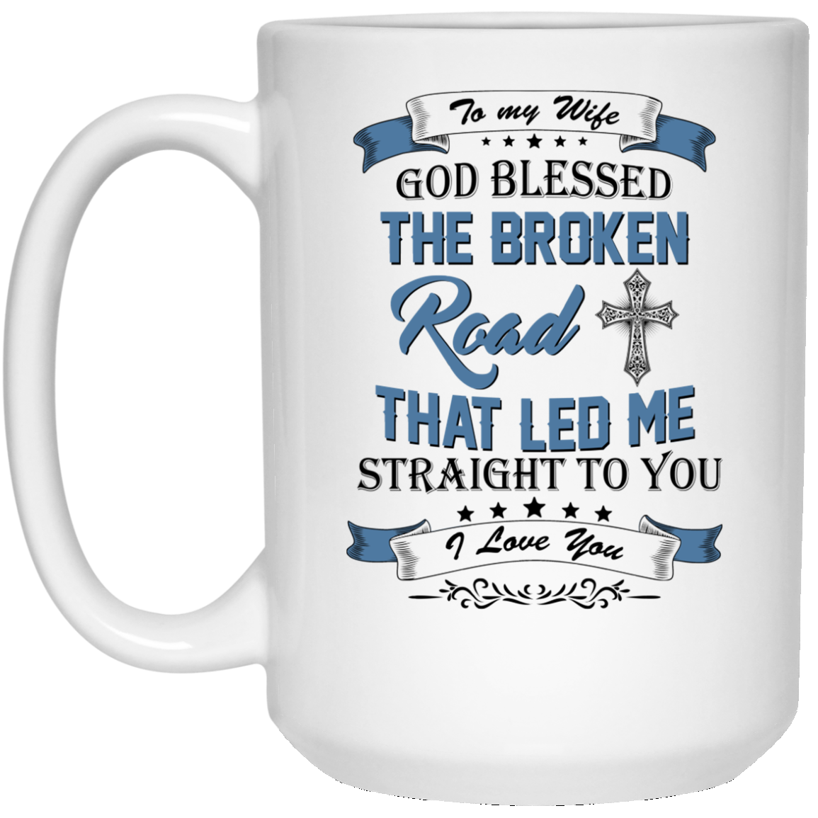 image 530px To My Wife Mug God Blessed The Broken Road That Led Me Straight To You Coffee Mug
