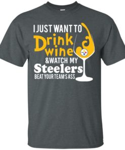 image 536 247x296px I just want to drink wine & watch my Steelers beat your team's ass t shirts, hoodies, tank top