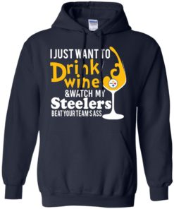 image 541 247x296px I just want to drink wine & watch my Steelers beat your team's ass t shirts, hoodies, tank top
