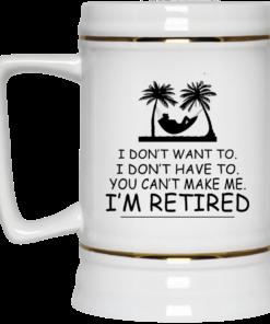 image 541 247x296px I Don't Want To, I Don't Have To, You Can't Make Me I'm Retired Coffee Mug