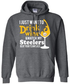 image 542 247x296px I just want to drink wine & watch my Steelers beat your team's ass t shirts, hoodies, tank top