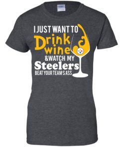 image 544 247x296px I just want to drink wine & watch my Steelers beat your team's ass t shirts, hoodies, tank top