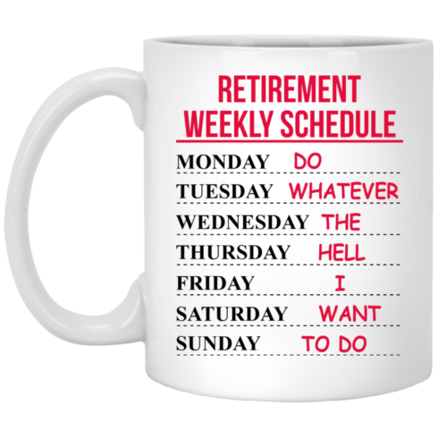 image 545 490x490px Retirement Weekly Schedule Do Whatever The Hell I Want To Do Coffee Mug