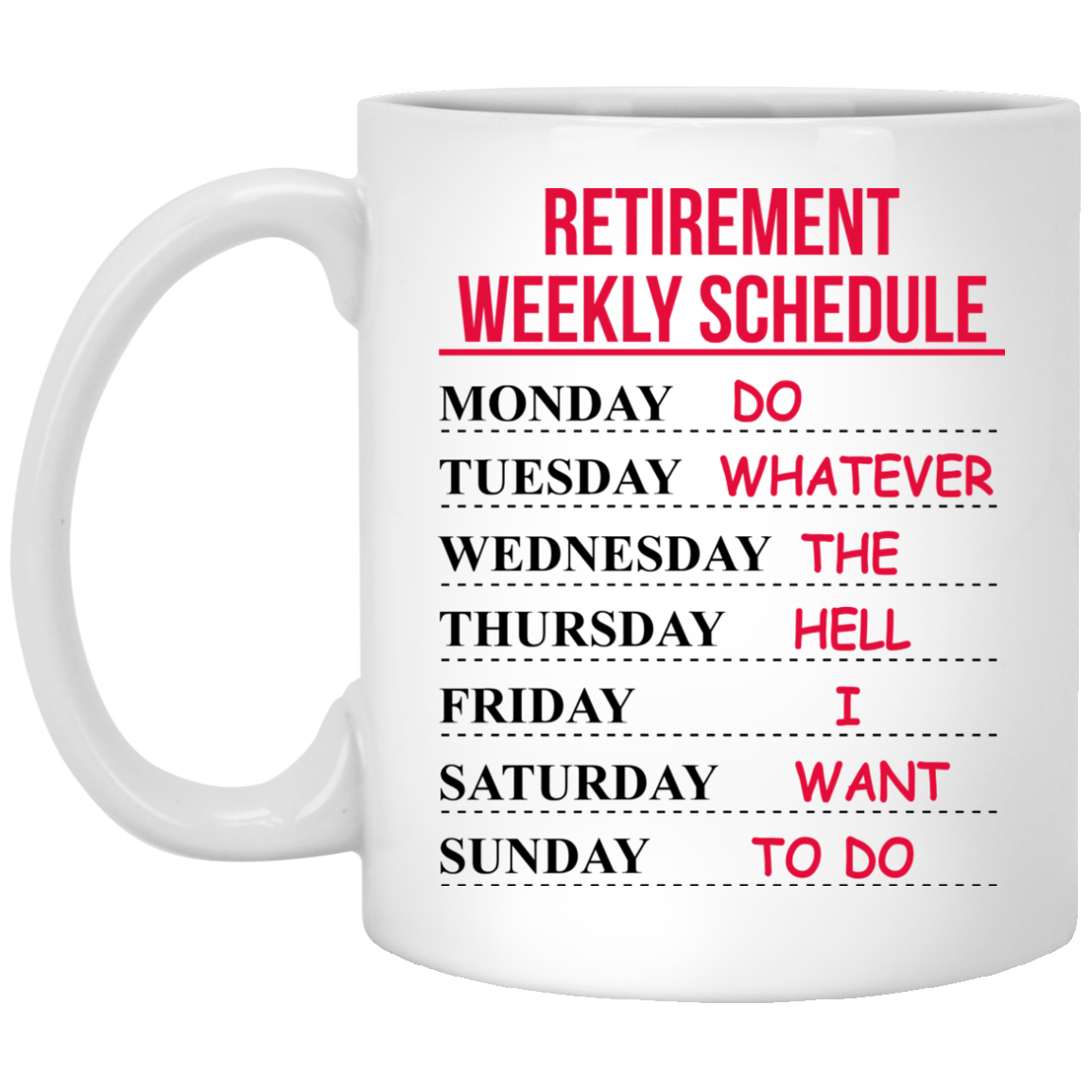 image 545px Retirement Weekly Schedule Do Whatever The Hell I Want To Do Coffee Mug