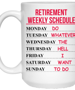 image 546 247x296px Retirement Weekly Schedule Do Whatever The Hell I Want To Do Coffee Mug