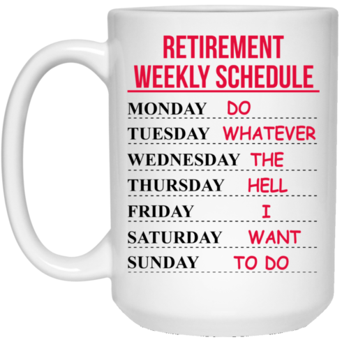 image 546 490x490px Retirement Weekly Schedule Do Whatever The Hell I Want To Do Coffee Mug
