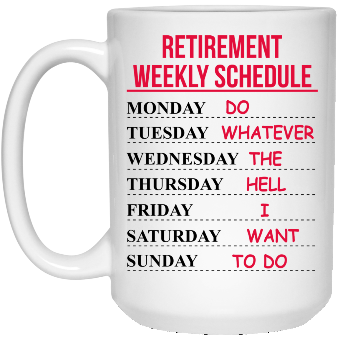 image 546px Retirement Weekly Schedule Do Whatever The Hell I Want To Do Coffee Mug
