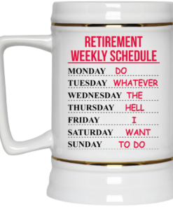 image 547 247x296px Retirement Weekly Schedule Do Whatever The Hell I Want To Do Coffee Mug