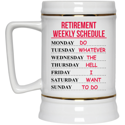 image 547 490x490px Retirement Weekly Schedule Do Whatever The Hell I Want To Do Coffee Mug