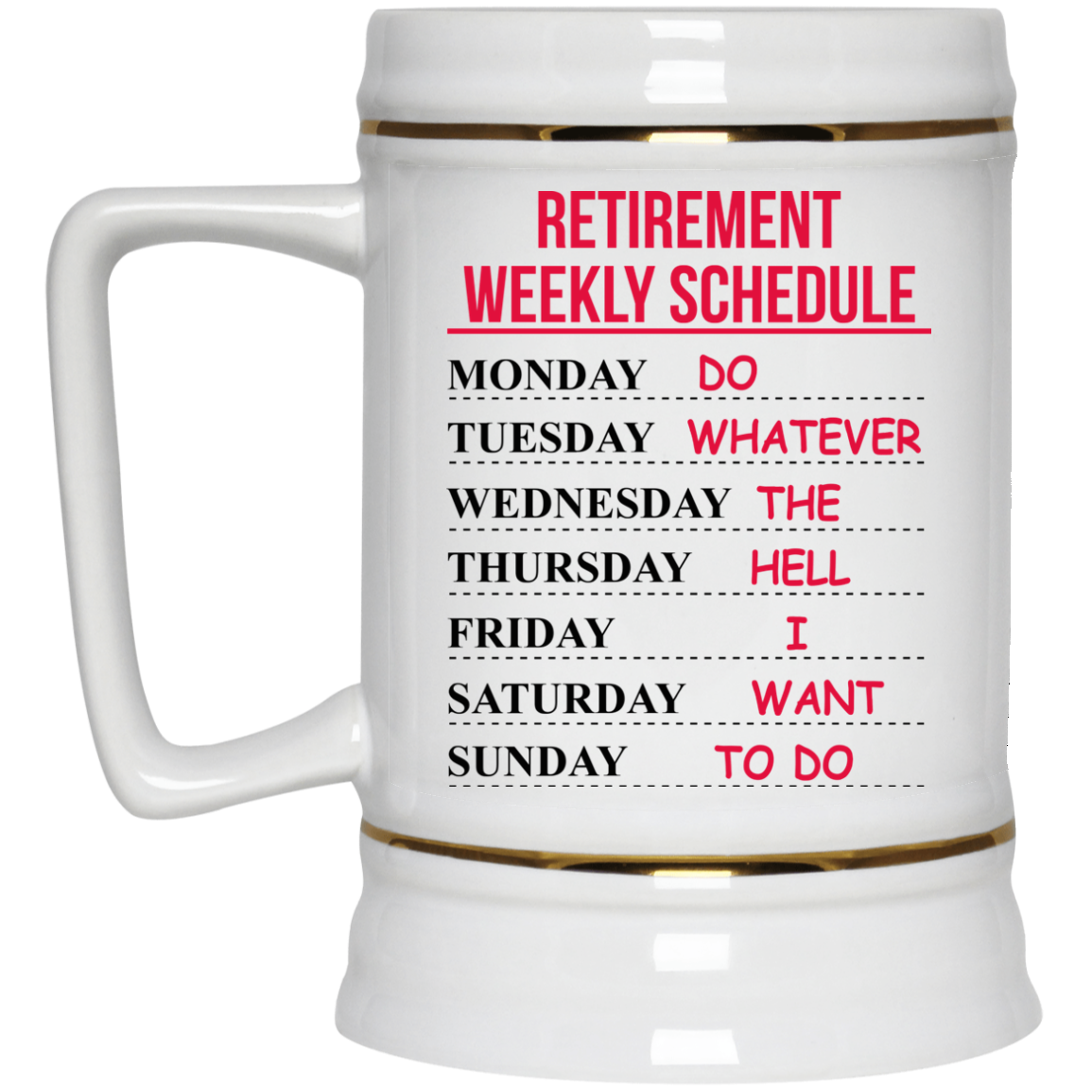 image 547px Retirement Weekly Schedule Do Whatever The Hell I Want To Do Coffee Mug