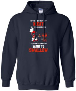 image 563 247x296px Once you put my meat in your mouth you are going to want to swallow shirt, hoodies, tank