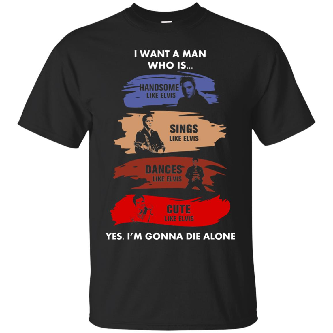 image 568px I want a man who is handsome like Elvis sings like Elvis t shirts, hoodies, tank