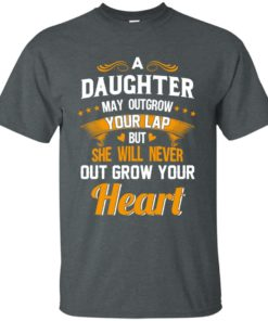image 591 247x296px A Daughter May Outgrow Your Lap But She Will Never Out Grow Your Heart T Shirts, Tank