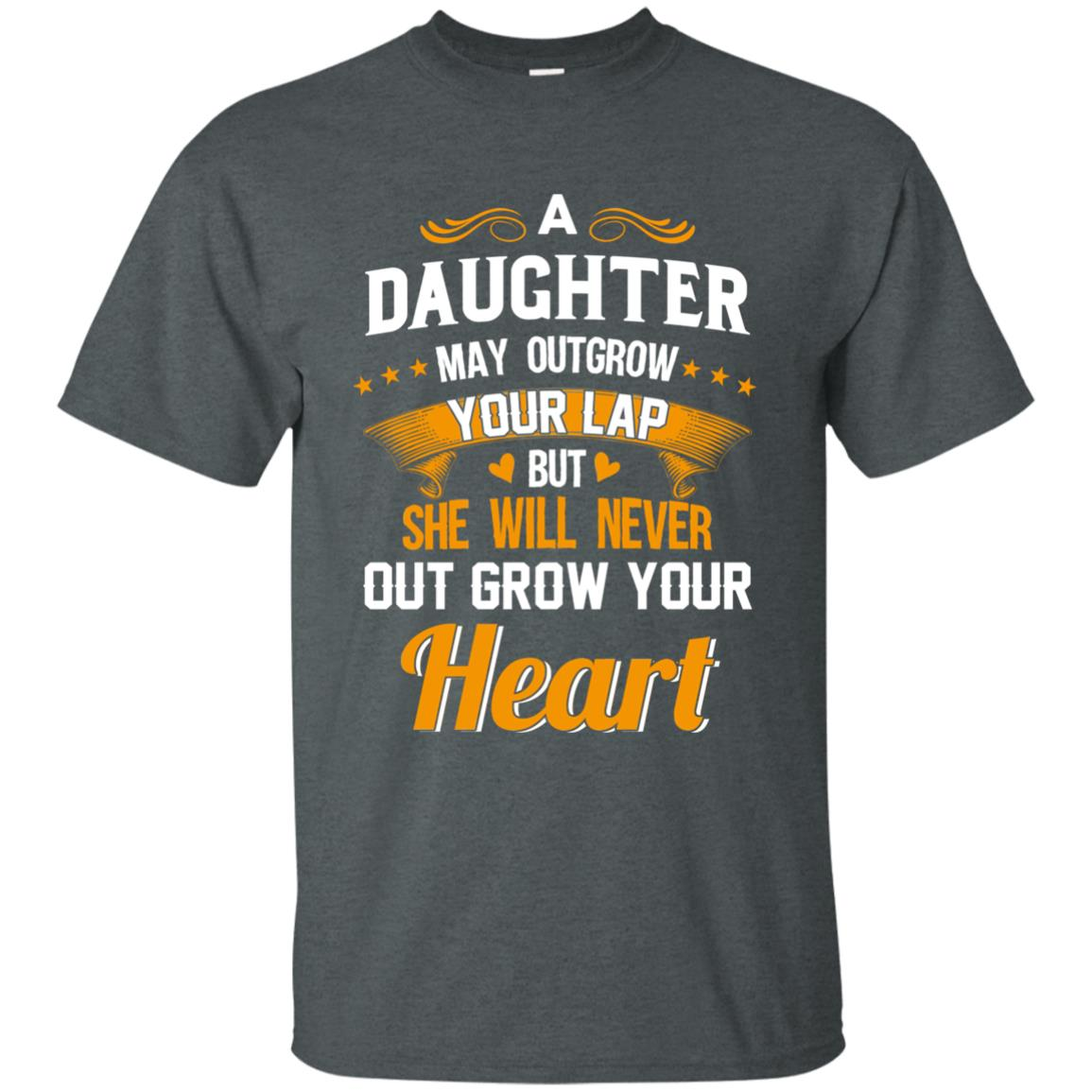 image 591px A Daughter May Outgrow Your Lap But She Will Never Out Grow Your Heart T Shirts, Tank