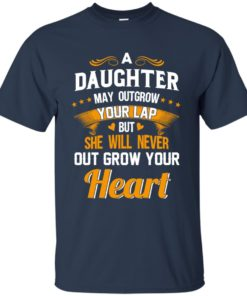 image 592 247x296px A Daughter May Outgrow Your Lap But She Will Never Out Grow Your Heart T Shirts, Tank