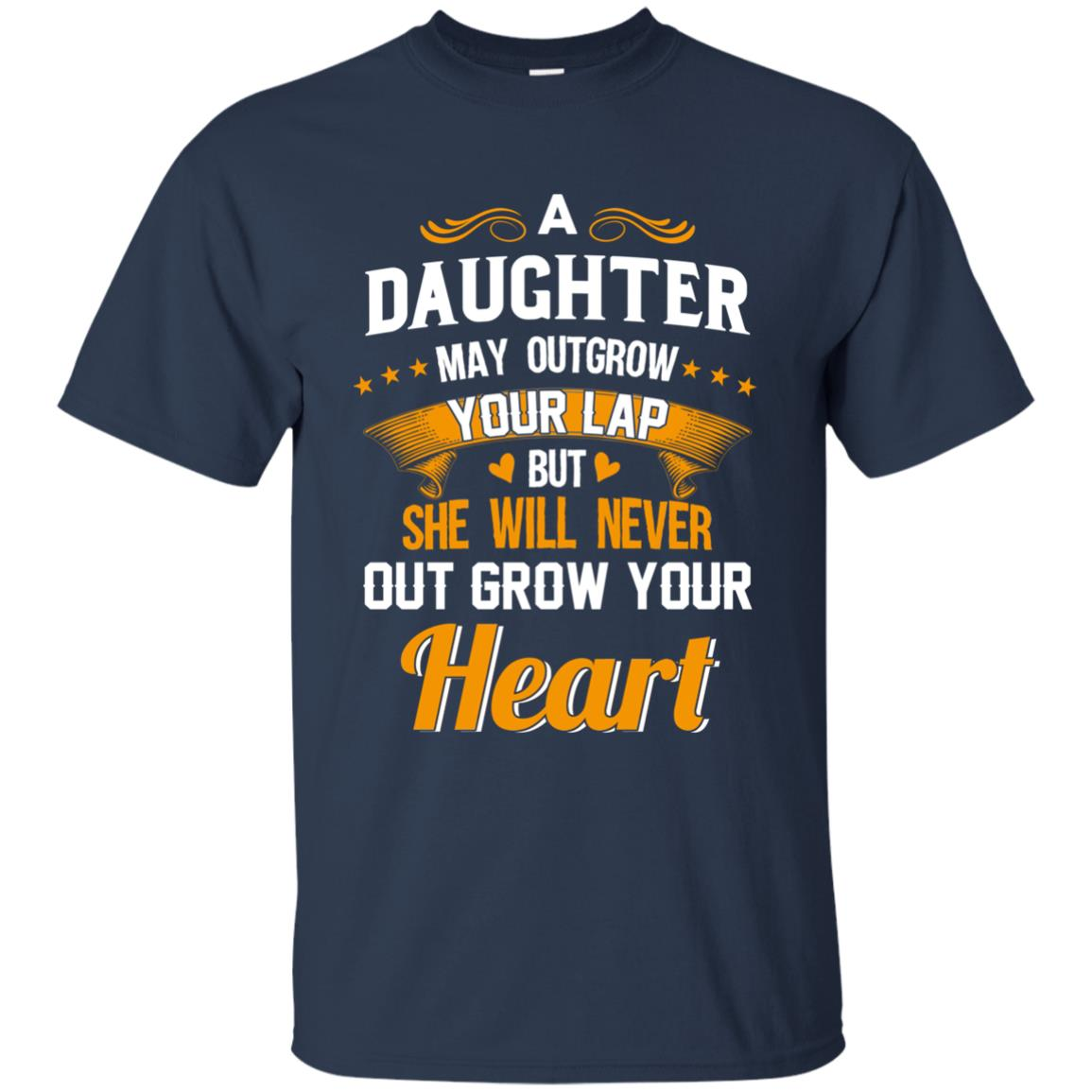 image 592px A Daughter May Outgrow Your Lap But She Will Never Out Grow Your Heart T Shirts, Tank