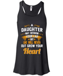 image 593 247x296px A Daughter May Outgrow Your Lap But She Will Never Out Grow Your Heart T Shirts, Tank