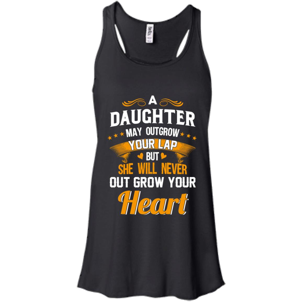 image 593px A Daughter May Outgrow Your Lap But She Will Never Out Grow Your Heart T Shirts, Tank