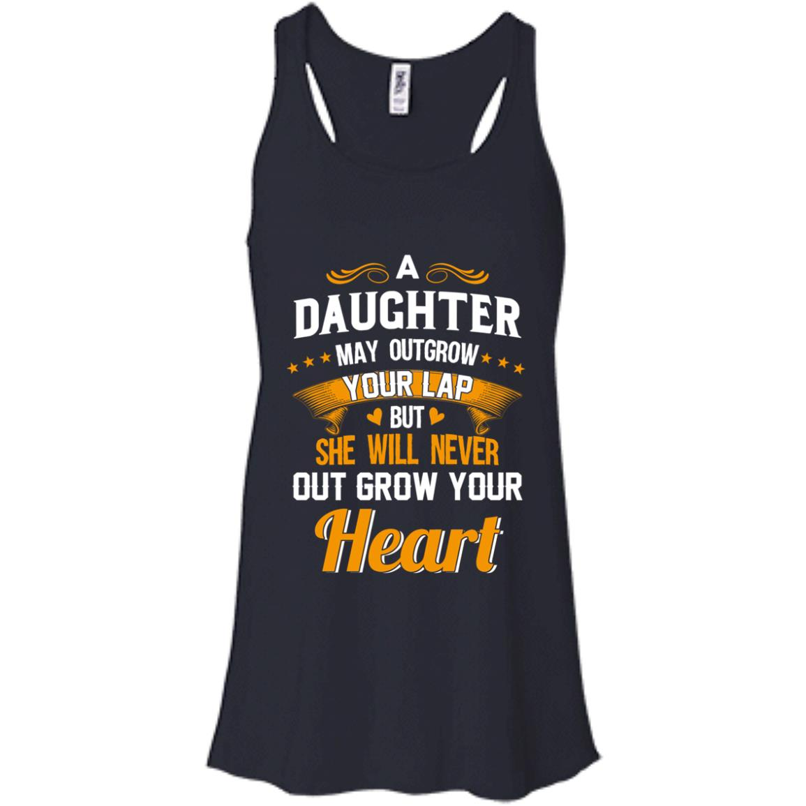 image 594px A Daughter May Outgrow Your Lap But She Will Never Out Grow Your Heart T Shirts, Tank