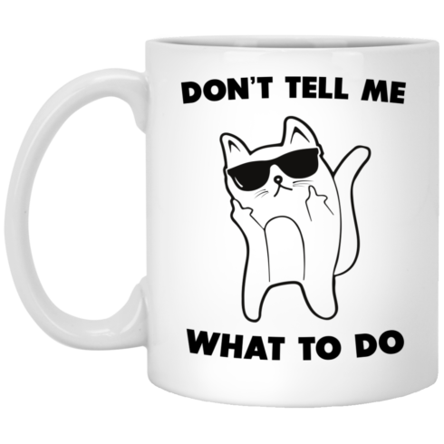 image 74 490x490px Don't Tell Me What To Do Funny Cat Coffee Mug