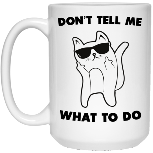 image 75 490x490px Don't Tell Me What To Do Funny Cat Coffee Mug