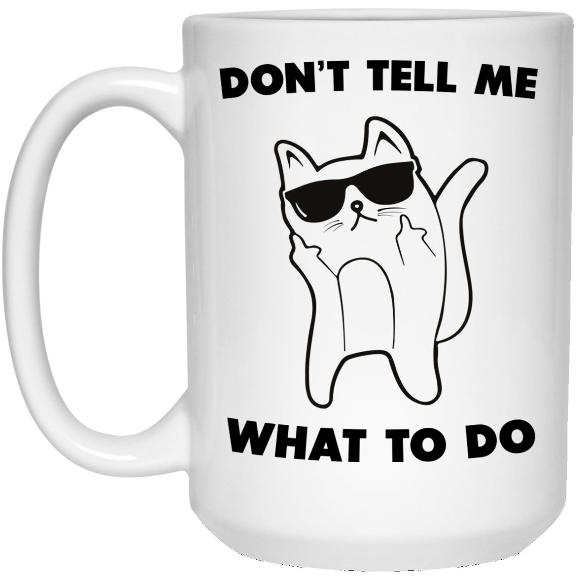 image 75px Don't Tell Me What To Do Funny Cat Coffee Mug