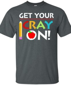 image 357 247x296px Get Your Cray On Teacher T Shirts, Hoodies, Tank Top