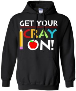 image 359 247x296px Get Your Cray On Teacher T Shirts, Hoodies, Tank Top
