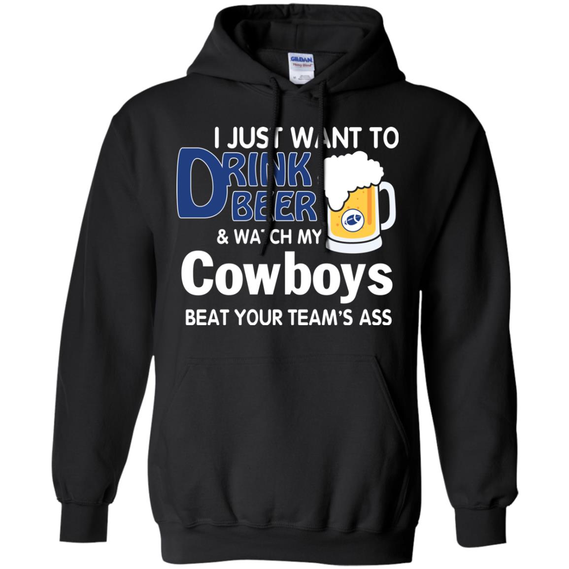 image 385px I just want to drink beer and watch my Cowboys beat your team's ass t shirt