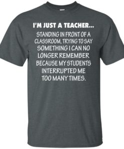 image 418 247x296px I'm Just A Teacher Standing In Front Of A Classroom T Shirts, Hoodies, Tank Top