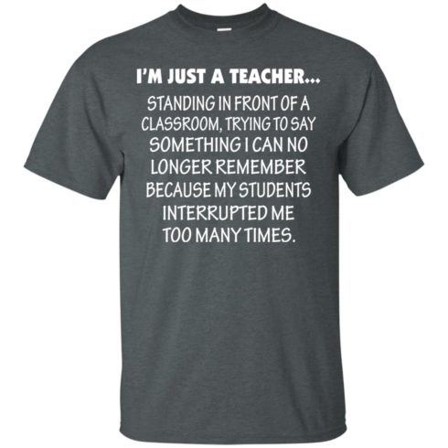 image 418 490x490px I'm Just A Teacher Standing In Front Of A Classroom T Shirts, Hoodies, Tank Top