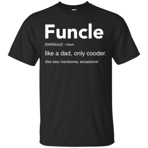 image 43 490x490px Funcle Definition Like a dad, only cooder t shirts, hoodies, tank