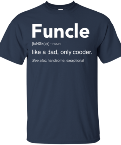 image 44 247x296px Funcle Definition Like a dad, only cooder t shirts, hoodies, tank