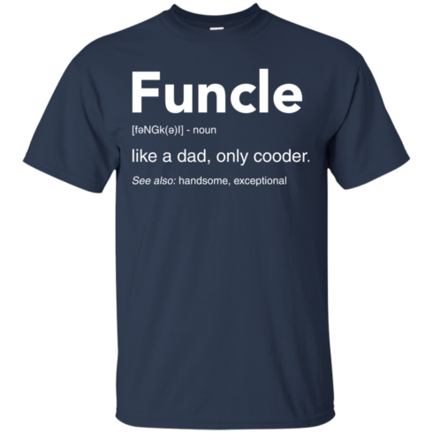 image 44 490x490px Funcle Definition Like a dad, only cooder t shirts, hoodies, tank