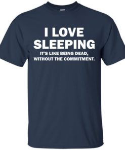 image 440 247x296px I Love Sleeping It's Like Being Dead T Shirts, Hoodies, Tank Top