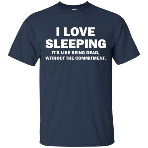 image 440 490x490px I Love Sleeping It's Like Being Dead T Shirts, Hoodies, Tank Top