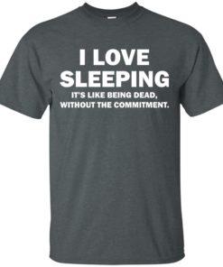 image 441 247x296px I Love Sleeping It's Like Being Dead T Shirts, Hoodies, Tank Top