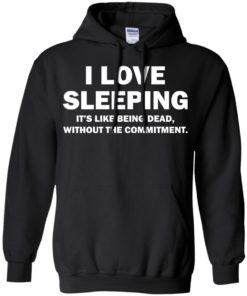 image 442 247x296px I Love Sleeping It's Like Being Dead T Shirts, Hoodies, Tank Top