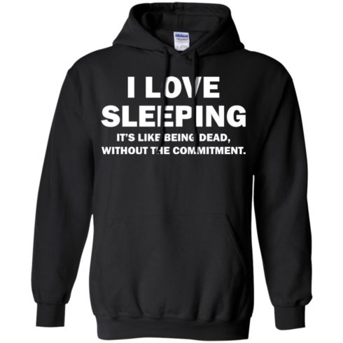 image 442 490x490px I Love Sleeping It's Like Being Dead T Shirts, Hoodies, Tank Top