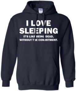 image 443 247x296px I Love Sleeping It's Like Being Dead T Shirts, Hoodies, Tank Top