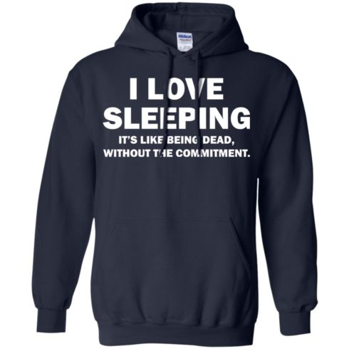 image 443 490x490px I Love Sleeping It's Like Being Dead T Shirts, Hoodies, Tank Top