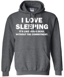 image 444 247x296px I Love Sleeping It's Like Being Dead T Shirts, Hoodies, Tank Top