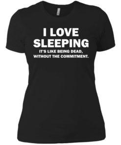 image 445 247x296px I Love Sleeping It's Like Being Dead T Shirts, Hoodies, Tank Top