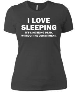 image 446 247x296px I Love Sleeping It's Like Being Dead T Shirts, Hoodies, Tank Top