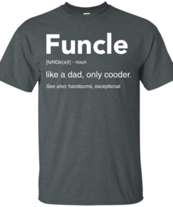 image 45 247x296px Funcle Definition Like a dad, only cooder t shirts, hoodies, tank
